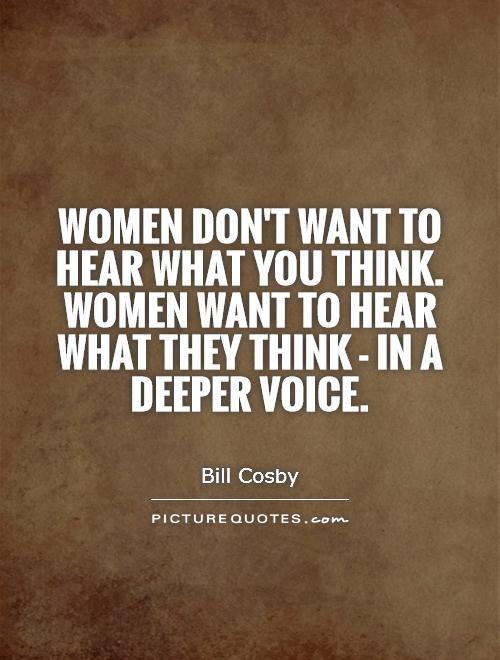 women-dont-want-to-hear-what-you-think-women-want-to-hear-what-they-think-in-a-deeper-voice-quote-1