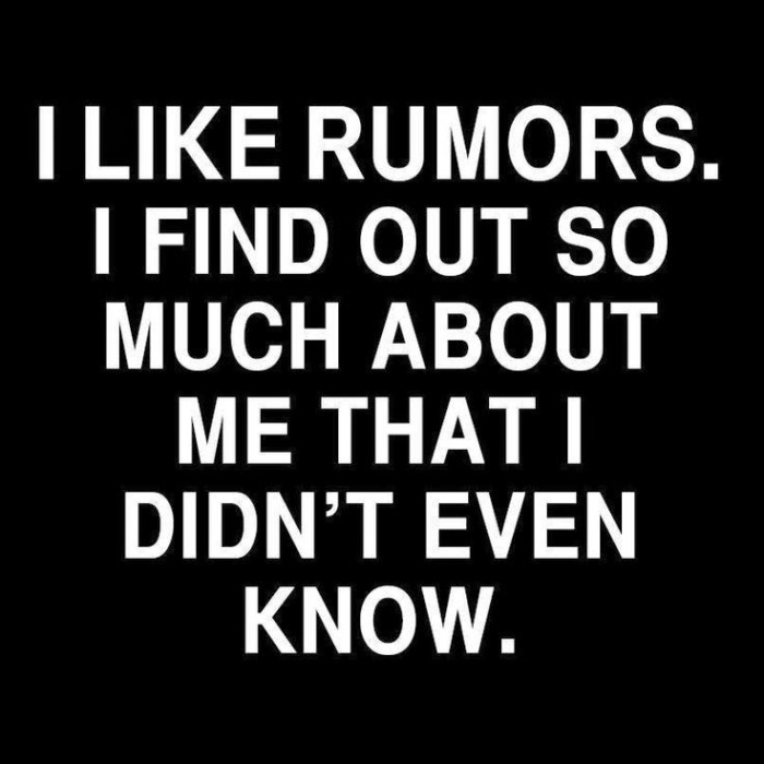 I like rumors! I found out so much about me that I didn't